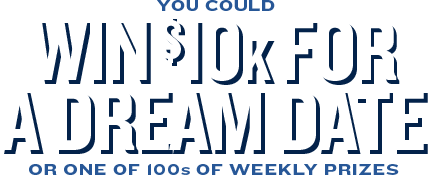 YOU COULD WIN $10K FOR A DREAM DATE